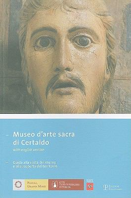 Museo D'Arte Sacra Di Certaldo: Guida Alla Visita del Museo E Alla Scoperta del Territorio 9788859600787