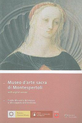Museo D'Arte Sacra Di Montespertoli: Guida Alla Visita del Museo E Alla Scoperta del Territorio 9788859600695
