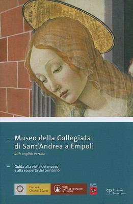 Museo Della Collegiata Di Sant'andrea A Empoli: Guida Alla Visita del Museo E Alla Scoperta del Territorio 9788859600831