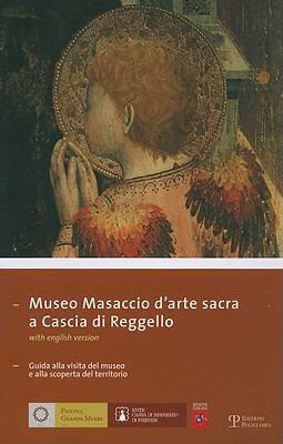 Museo Masaccio Darte Sacra A Cascia Di Reggello: Guida Alla Visita del Museo E Alla Scoperta del Territorio 9788859602002
