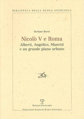 Nicolo V E Roma: Alberti, Angelico, Manetti E Un Grande Piano Urbano 9788859605492