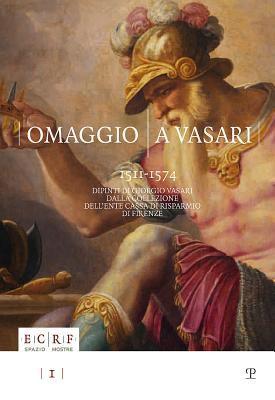 Omaggio a Vasari (1511-1574): Dipinti Di Giorgio Vasari Dalla Collezione Dellente Cassa Di 9788859609919