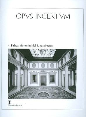 Opus Incertum, Numero 4: Palazzi Fiorentini del Rinascimento 9788859605263
