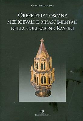 Oreficerie Toscane Medioevali E Rinascimentali Nella Collezione Raspini 9788859605539