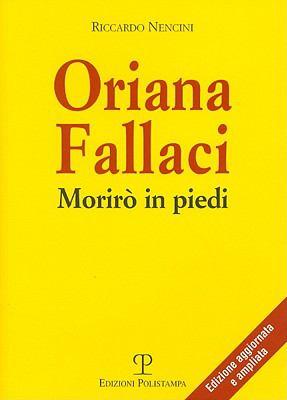 Oriana Fallaci: Moriro in Piedi 9788859602743