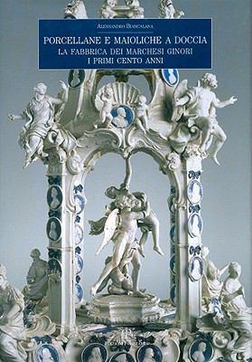 Porcellane E Maioliche a Doccia: La Fabbrica Dei Marchesi Ginori. I Primi Cento Anni 9788859606307