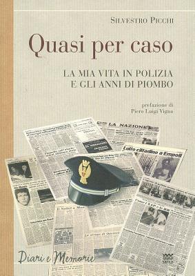 Quasi Per Caso: La MIA Vita in Polizia E Gli Anni Di Piombo 9788856300635