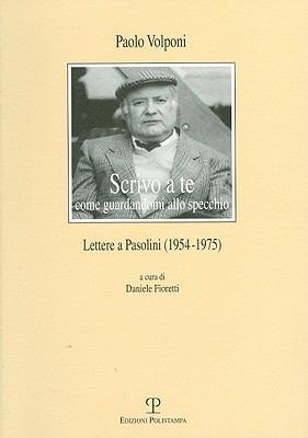 Scrivo a Te Come Guardandomi Allo Specchio: Lettere a Pasolini (1954-1975) 9788859605102