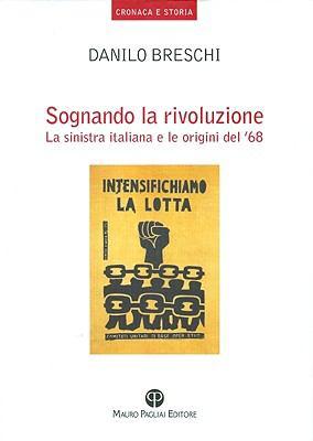 Sognando la Rivoluzione: La Sinistra Italiana E le Origini del '68