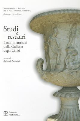 Studi E Restauri: I Marmi Antichi Della Galleria Degli Uffizi 9788859600602