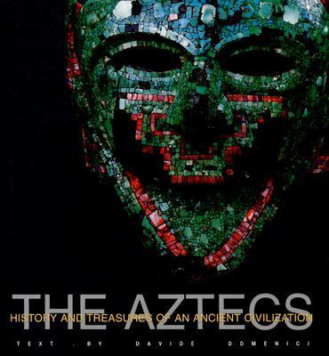 The Aztecs: History and Treasures of an Ancient Civilization 9788854402393