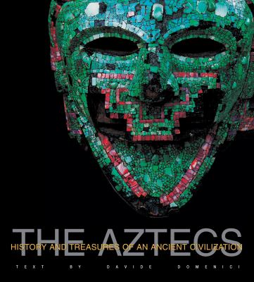 The Aztecs: History and Treasures of an Ancient Civilization 9788854404595