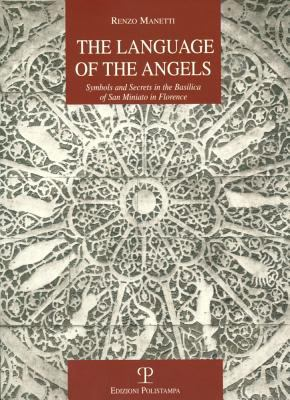 The Language of the Angels: Symbols and Secrets in the Basilica of San Miniato in Florence 9788859609476