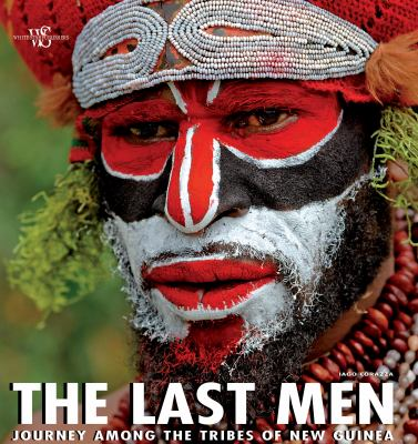 The Last Men: Journey Among the Tribes of New Guinea 9788854403987