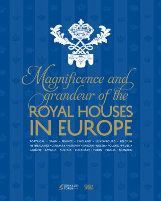 The Magnificence and Grandeur of the Royal Houses in Europe 9788857211176