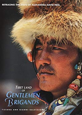 Tibet Land of Gentlemen Brigands: Retracing the Steps of Alexandra David-Neel 9788854400597