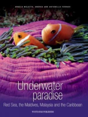 Underwater Paradise: Red Sea, the Maldives, Malaysia and the Carribean 9788854403338