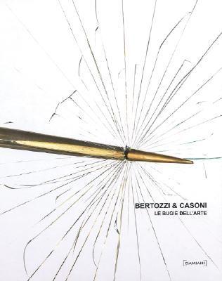 Bertozzi & Casoni: Le Bugie Dell'arte 9788862080057