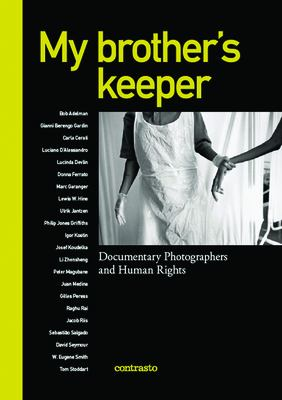 My Brother's Keeper: Documentary Photographers and Human Rights 9788869650611