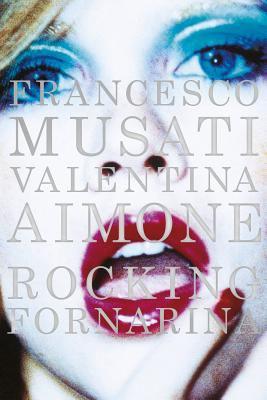Francesco Musati & Valentina Aimone: Rocking Fornarina 9788862082082