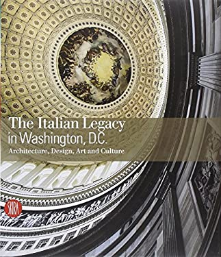 The Italian Legacy in Washington D.C.: Architecture, Design, Art, and Culture 9788861303041