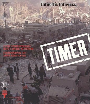 Timer: Intimita/Intimacy; L'Arte Contemporanea Dopo L'Undici Settembre/Contemporary Art After Nine Eleven 9788861301900