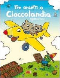 Tre orsetti a Cioccolandia - Traini, Agostino