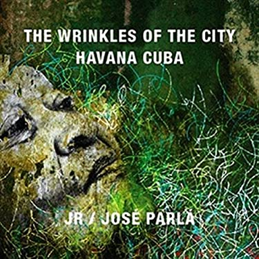 Jr & Jose Parla Wrinkles of the City, Havana, Cuba 9788862082501