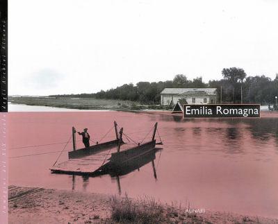 Emilia Romagna: Immagini del XIX Secolo Dagli Archivi Alinari 9788872922316