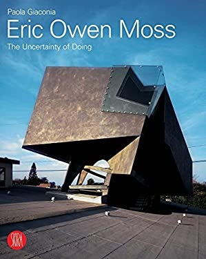 Eric Owen Moss: The Uncertainty of Doing 9788876242762