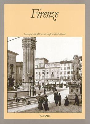 Firenze: Immagini del XIX Secolo Dagli Archivi Alinari 9788872921319