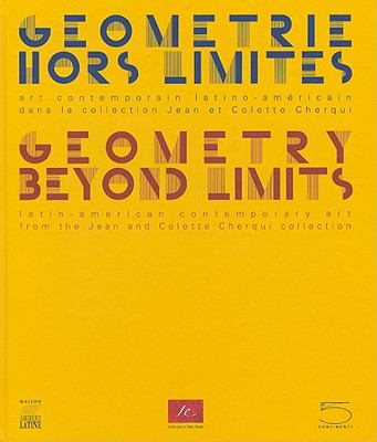 Geometrie Hors Limites/Geometry Beyond Limits: Art Contemporain Latino-Americain Dans la Collection Jean Et Colette Cherqui/Latin-American Contemporar