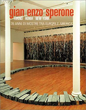 Gian Enzo Sperone: Torino-Roma-New York: 35 Anni Di Mostre Tra Europa E America 9788877571045