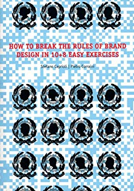 How to Break the Rules of Brand Design in 10]8 Easy Exercises 9788875701642