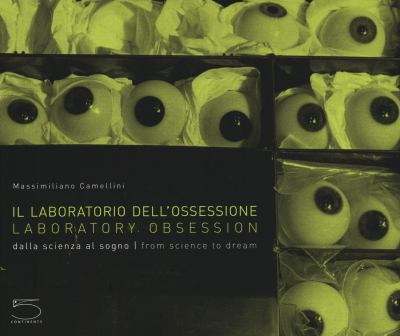 Il Laboratotrio Dell'ossessione/Laboratory Obsession: Dalla Scienza Al Sogno/From Science To Dream 9788874395408