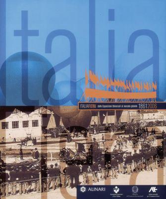 Italiafiera: Dalle Esposizioni Universali Al Mercato Globale 1861-2006 9788872925027