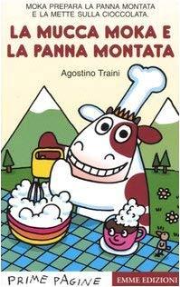 LA Mucca Moka E LA Panna Montata - Traini, Agostino