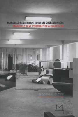Marcello Levi: Portrait of a Collector: From Futurism to Arte Povera 9788877571953