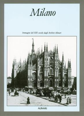 Milano: Immagini del XIX Secolo Dagli Archivi Alinari 9788872920688
