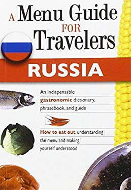 Russia a Menu Guide for Travelers: An Indispensable Gastronomic Dictionary, Phrasebook, and Guide 9788873016083
