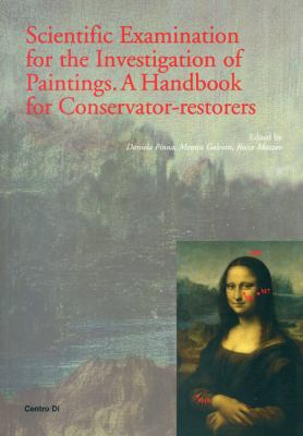 Scientific Examination for the Investigation of Paintings: A Handbook for Conservator-Restorers 9788870384741