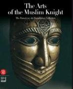 The Arts of the Muslim Knight: The Furusiyya Art Foundation Collection 9788876248771