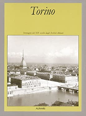 Torino: Immagini del XIX Secolo Dagli Archivi Alinari