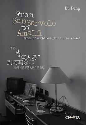 From San Servolo to Amalfi: Notes of a Chinese Curator in Venice 9788881588183
