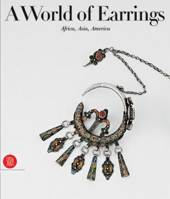 A World of Earrings: Africa, Asia, America 9788881189731