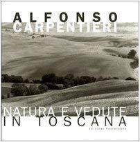 Alfonso Carpentieri: Natura E Vedute in Toscana 9788883048807