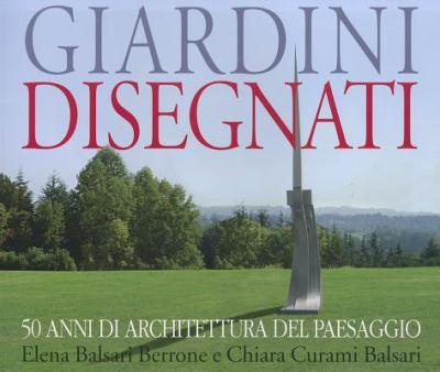 Giardini Disegnati: 50 Anni Di Architettura del Paesaggio 9788887653106