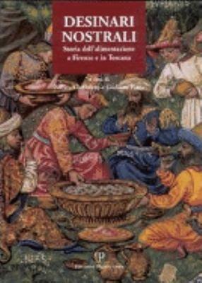 Desinari Nostrali: Storia Dellalimentazione a Firenze E in Toscana 9788883048937