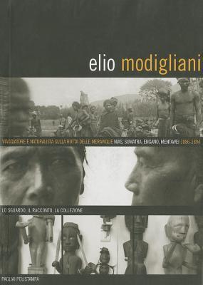 Elio Modigliani: Viaggiatore E Naturalista Sulla Rotta Delle Meraviglie. Nias, Sumatra, Engano, Mentawei. 1886-1894. Lo Sguardo, Il Rac 9788883044854