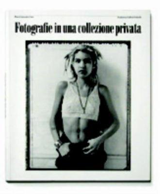 Fotografie in UNA Collezione Privata 9788887469165